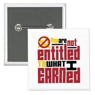 You Are Not Entitled to What I Earned 15 Cm Square Badge