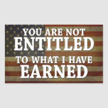 You are not Entitled to what I have Earned Sticker