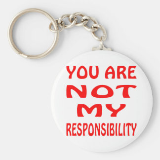 You Are Not My Responsibility Key Chain