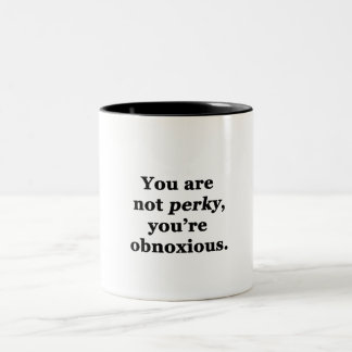 You Are Not Perky You re Obnoxious Coffee Mug