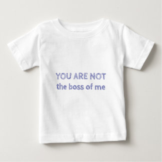 You are not the boss of me baby T-Shirt