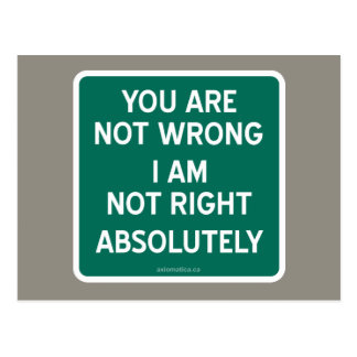 YOU ARE NOT WRONG | I AM NOT RIGHT | ABSOLUTELY POSTCARD