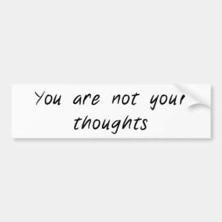 You are not your thoughts bumper sticker