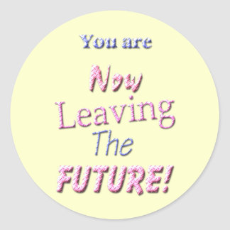 You Are Now Leaving The Future! Classic Round Sticker