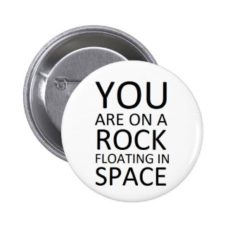 You are on a rock floating in space 6 cm round badge
