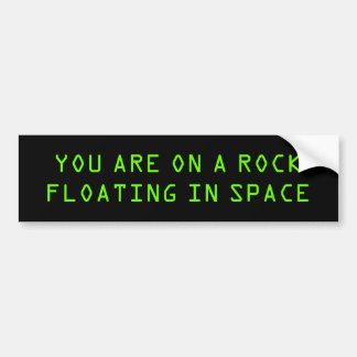"""YOU ARE ON A ROCK FLOATING IN SPACE"" BUMPER STICKER"
