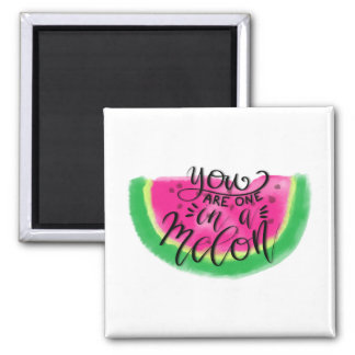 You are One in a Melon Magnet