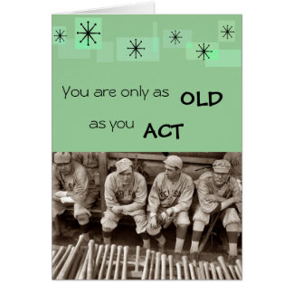 You Are Only As Old As You Act Card