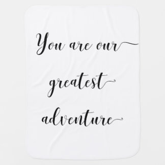 You are our greatest adventure baby blanket