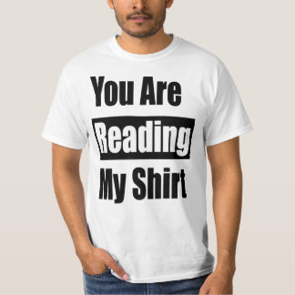 You Are Reading My Shirt