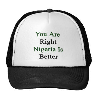 You Are Right Nigeria Is Better Cap