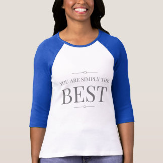 You Are Simply The Best 3/4 Long Sleeves T-shirt