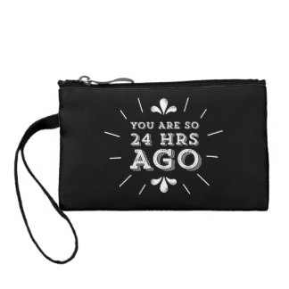 You Are So 24 Hours Ago Funny Hipster Coin Wallet
