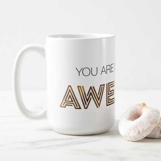 You Are So Incredibly Awesome Mug