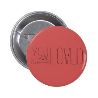 You Are So Loved Button