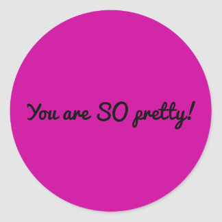 You are SO pretty (sheet of stickers) Round Sticker