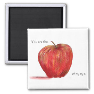 You are the Apple of my Eye Square Magnet