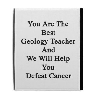 You Are The Best Geology Teacher And We Will Help iPad Folio Cases