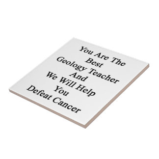 You Are The Best Geology Teacher And We Will Help Ceramic Tile