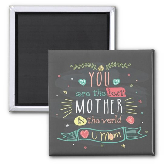 You Are The Best Mother In The whole World Magnet