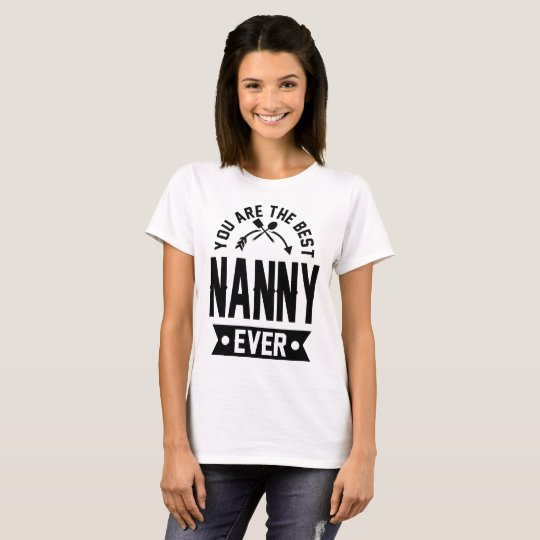 you are the best nanny ever T-Shirt