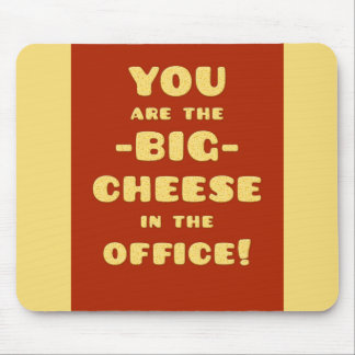 You are the BIG CHEESE in the office Mouse Mat