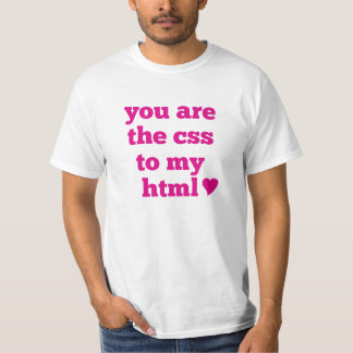 You are the CSS to my HTML <3 T-Shirt