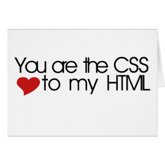 You are the CSS to my HTML Card
