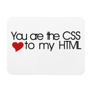 You are the CSS to my HTML Flexible Magnets