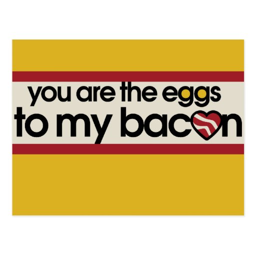 You are the eggs to my Bacon Post Card