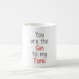 You are the Gin to my Tonic Coffee Mug