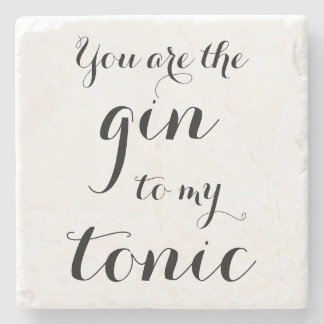 YOU ARE THE GIN TO MY TONIC marble stone coaster