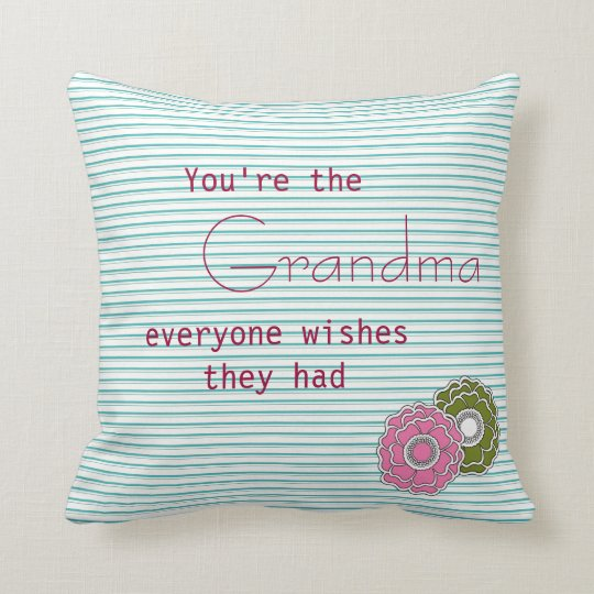 You Are the Grandma Everyone Wishes They Had Cushion