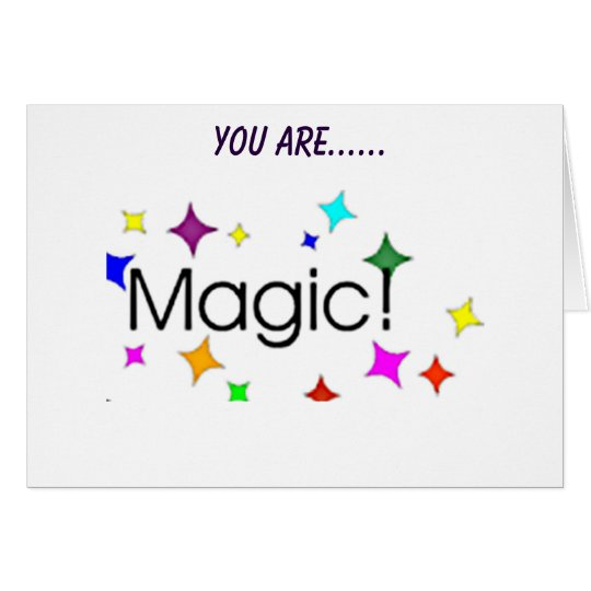 YOU ARE THE MAGIC IN MY LIFE AND I LOVE YOU CARD