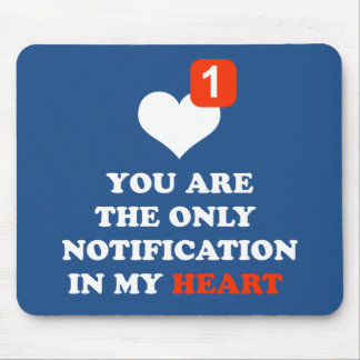 you are the only notification in my heart mouse pad