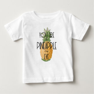 """You are the Pineapple of my Eye"" Baby T-Shirt"