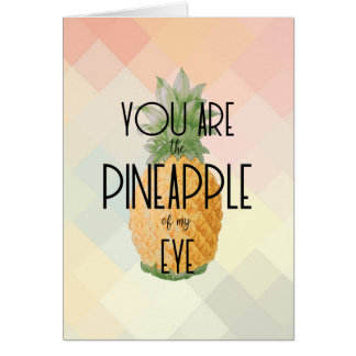 """You are the Pineapple of my Eye"" Card"