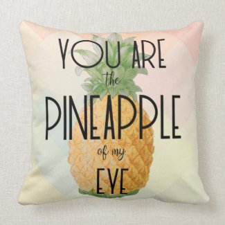 """You are the Pineapple of my Eye"""