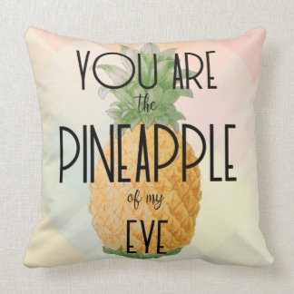 """You are the Pineapple of my Eye"" Cushion"