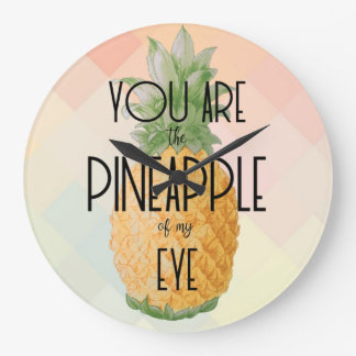 """""""You are the Pineapple of my Eye"""" Large Clock"""