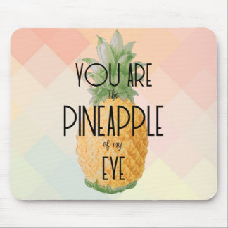 """""""You are the Pineapple of my Eye"""" Mouse Mat"""
