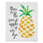 You are the Pineapple of My Eye Poster