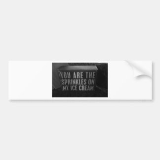 You Are The Sprinkles To My Ice Cream Bumper Sticker