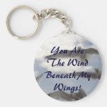 You Are The Wind Beneath My Wings! Key Chains