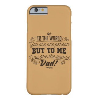 You Are the World, Dad ! Phonecase Barely There iPhone 6 Case