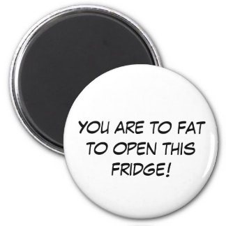 You are to fat to open this fridge! magnet