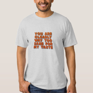 You are too sane tshirt