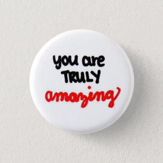 you are TRULY amazing. 3 Cm Round Badge