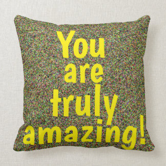 You are truly amazing Quote Fun Grainy Colors Cushion