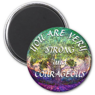 You are Very Strong and Courageous 6 Cm Round Magnet